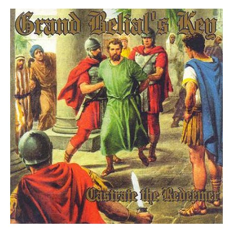 GRAND BELIAL'S KEY - Castrate the Redeemer - CD